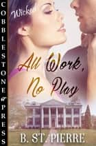 All Work, No Play ebook by B. St. Pierre
