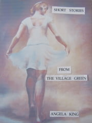 Short Stories from the Village Green ebook by Angela King