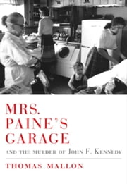 Mrs. Paine's Garage - and the Murder of John F. Kennedy ebook by Thomas Mallon
