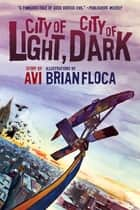 City of Light, City of Dark ebook by Avi, Brian Floca