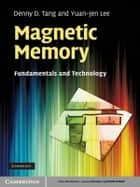 Magnetic Memory - Fundamentals and Technology ebook by Denny D. Tang, Yuan-Jen Lee
