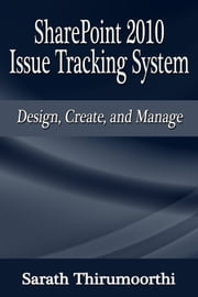 SharePoint 2010 Issue Tracking System Design, Create, and Manage ebook by Sarath Thirumoorthi