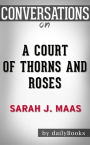 A Court of Thorns and Roses: A Novel by Sarah J. Maas | Conversation Starters ebook by dailyBooks