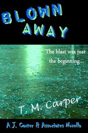 Blown Away: A J. Carter & Associates Novella ebook by T. M. Carper