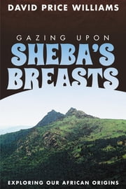 Gazing Upon Sheba's Breasts ebook by David Price Williams