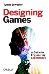 Designing Games - A Guide to Engineering Experiences ebook by Tynan Sylvester