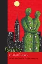 Reality by Other Means - The Best Short Fiction of James Morrow ebook by James Morrow
