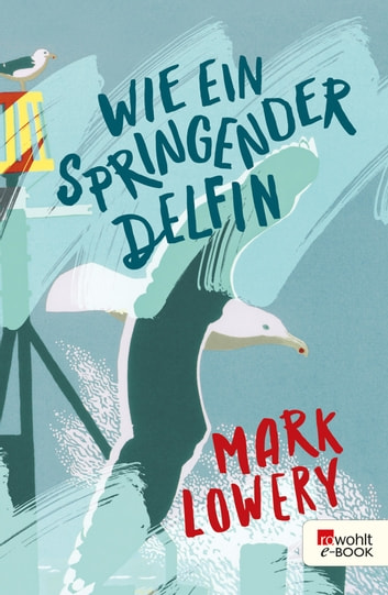 Wie ein springender Delfin ebook by Mark Lowery