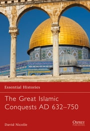 The Great Islamic Conquests AD 632?750 ebook by Dr David Nicolle