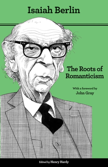 The Roots of Romanticism - Second Edition ebook by Isaiah Berlin