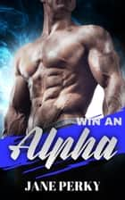 Win an Alpha: 3 Short Stories ebook by Jane Perky