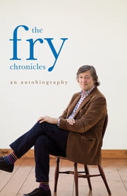 The Fry Chronicles ebook by Stephen Fry