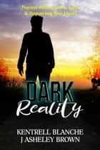Dark Reality ebook by J Asheley Brown, Kentrell Blanche