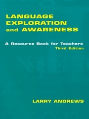 Language Exploration and Awareness - A Resource Book for Teachers ebook by Larry Andrews