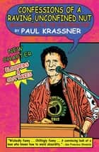Confessions of a Raving, Unconfined Nut ebook by Paul Krassner