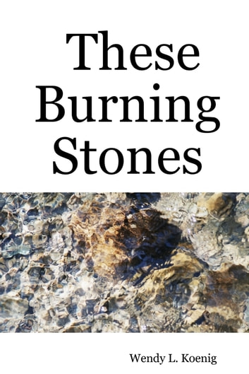 These Burning Stones ebook by Wendy L. Koenig