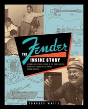 Fender: The Inside Story ebook by White, Forrest