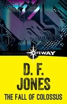 The Fall of Colossus ebook by D. F. Jones