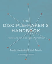 The Disciple-Maker's Handbook - Seven Elements of a Discipleship Lifestyle ebook by Bobby William Harrington,Josh Robert Patrick