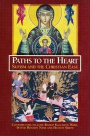 Paths to the Heart: Sufism and the Christian East ebook by Cutsinger, James, S.