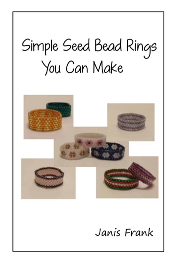 Simple Seed Bead Rings You Can Make ebook by Janis Frank