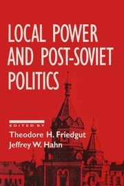 Local Power and Post-Soviet Politics ebook by Theodore H. Friedgut,Jeffrey W. Hahn