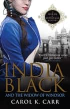 India Black and The Widow of Windsor - A Madam of Espionage Mystery ebook by Carol K. Carr