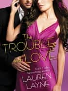 The Trouble with Love ebook by Lauren Layne