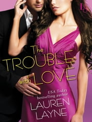 The Trouble with Love - A Sex, Love & Stiletto Novel ebook by Lauren Layne