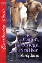 The Dragon, His Omega, and a Stalker ebook by Marcy Jacks