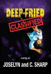 Deep-Fried Classified ebook by Joselyn and C. Sharp