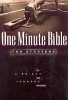 One Minute Bible for Starters - A 90 Day Journey for New Christians ebooks by Lawrence Kimbrough