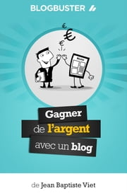BlogBuster : Gagner de l'Argent avec un Blog ebook by Kobo.Web.Store.Products.Fields.ContributorFieldViewModel