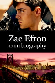 Zac Efron Mini Biography ebook by eBios