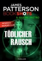 Tödlicher Rausch - James Patterson Bookshots. Women's Murder Club Thriller ebook by James Patterson, Michael Schickenberg, Imke Sörensen