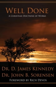 Well Done - A Christian Doctrine of Works ebook by D. James Kennedy and John B. Sorensen