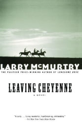 Leaving Cheyenne - A Novel ebook by Larry McMurtry