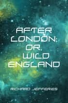 After London; Or, Wild England ebook by Richard Jefferies