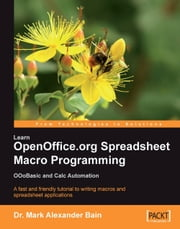 Learn OpenOffice.org Spreadsheet Macro Programming: OOoBasic and Calc automation ebook by Dr. Mark Alexander Bain