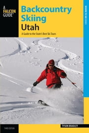 Backcountry Skiing Utah - A Guide to the State's Best Ski Tours ebook by Tyson Bradley
