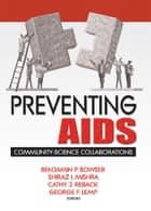 Preventing AIDS ebook by R Dennis Shelby,Benjamin Bowser,Shiraz Mishra,Cathy Reback