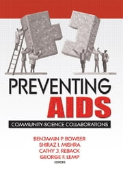 Preventing AIDS - Community-Science Collaborations ebook by R Dennis Shelby,Benjamin Bowser,Shiraz Mishra,Cathy Reback