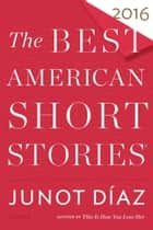 The Best American Short Stories 2016 ebook by Junot Díaz, Heidi Pitlor
