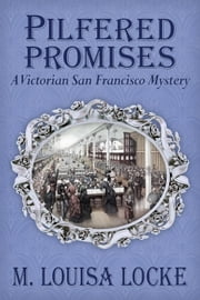 Pilfered Promises: A Victorian San Francisco Mystery - Victorian San Francisco Mystery, #5 ebook by M. Louisa Locke