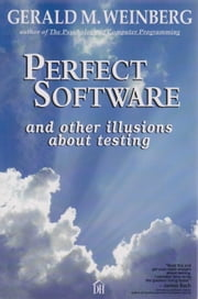 Perfect Software and Other Illusions About Testing ebook by Gerald M. Weinberg