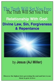 Relationship with God: Divine Law, Sin, Forgiveness & Repentance ebook by Jesus (AJ Miller)