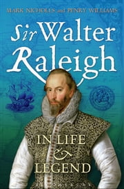 Sir Walter Raleigh - In Life and Legend ebook by Dr Mark Nicholls,Professor Penry Williams