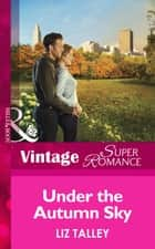 Under the Autumn Sky (Mills & Boon Vintage Superromance) (The Boys of Bayou Bridge, Book 2) ebook by Liz Talley