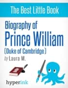 Prince William: A Biography ebook by Laura  Malfere