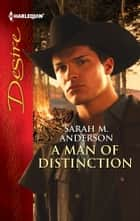 A Man of Distinction ebook by Sarah M. Anderson